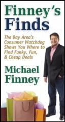 Finney's Finds - The Bay Area's Consumer Watchdog Shows You Where to Find Funky, Fun, & Cheap Deals
